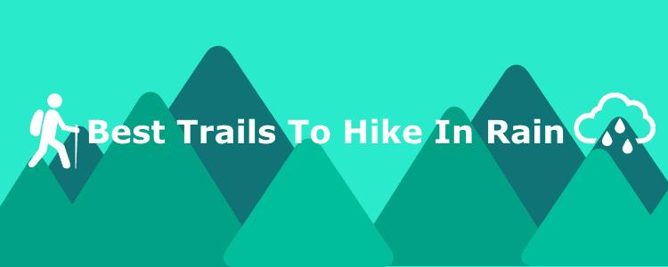 Best Trails To Hike in Rain