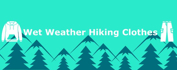 wet rainy weather hiking clothes